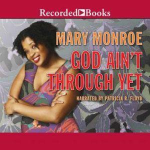 God Ain't Through Yet, Mary B. Monroe