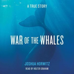 War of the Whales A True Story, Joshua Horwitz