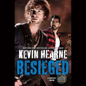 Besieged: Stories from The Iron Druid Chronicles, Kevin Hearne