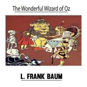 The Wonderful Wizard of Oz by L. Frank Baum, L. Frank Baum