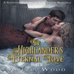 The Highlander's Eternal Love Part 2, Amelia Wood