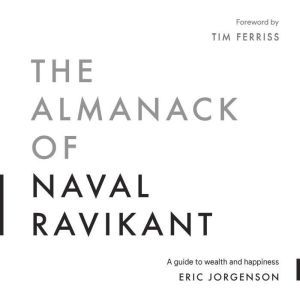 The Almanack of Naval Ravikant, Eric Jorgenson