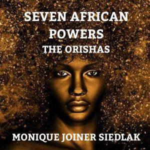 Seven African Powers The Orishas, Monique Joiner Siedlak