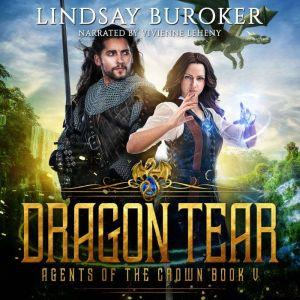 Dragon Tear: Agents of the Crown, Book 5, Lindsay Buroker