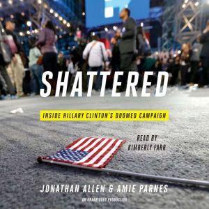 Shattered: Inside Hillary Clinton's Doomed Campaign, Jonathan Allen
