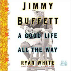 Jimmy Buffett: A Good Life All the Way, Ryan White