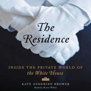 The Residence Inside the Private World of the White House, Kate Andersen Brower