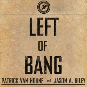 Left of Bang: How the Marine Corps' Combat Hunter Program Can Save Your Life, Patrick Van Horne