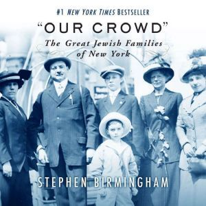 Our Crowd The Great Jewish Families of New York, Stephen Birmingham