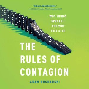 The Rules of Contagion: Why Things Spread--And Why They Stop, Adam Kucharski