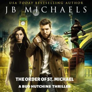 The Order of St. Michael: A Bud Hutchins Thriller, JB Michaels