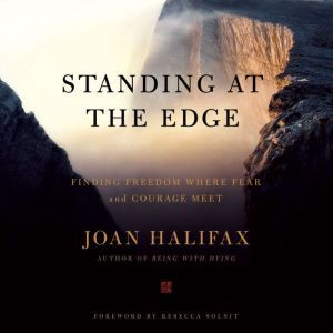 Standing at the Edge Finding Freedom Where Fear and Courage Meet, Joan Halifax