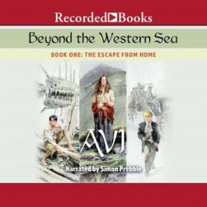Beyond the Western Sea: Book One: Escape From Home, Avi
