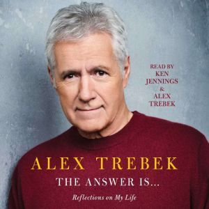 The Answer Is . . . Reflections on My Life, Alex Trebek