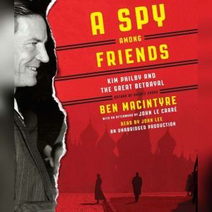 A Spy Among Friends Kim Philby and the Great Betrayal, Ben Macintyre