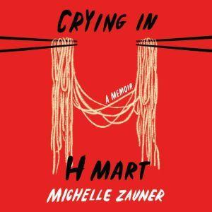 Crying in H Mart A Memoir, Michelle Zauner