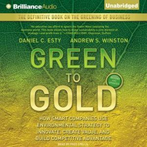 Green to Gold: How Smart Companies Use Environmental Strategy to Innovate, Create Value, and Build Competitive Advantage, Daniel C. Esty