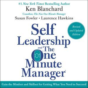 Self Leadership and the One Minute Manager Revised Edition: Gain the Mindset and Skillset for Getting What You Need to Suceed, Ken Blanchard