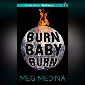 Burn Baby Burn, Meg Medina