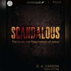 Scandalous The Cross and The Resurrection of Jesus, D. A. Carson
