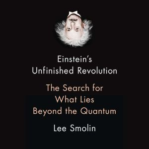 Einstein's Unfinished Revolution The Search for What Lies Beyond the Quantum, Lee Smolin