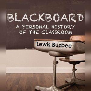 Blackboard: A Personal History of the Classroom, Lewis Buzbee