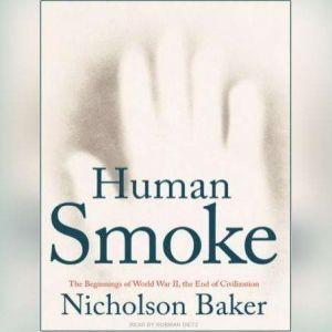 Human Smoke: The Beginnings of World War II, the End of Civilization, Nicholson Baker