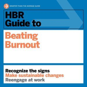 HBR Guide to Beating Burnout, Harvard Business Review