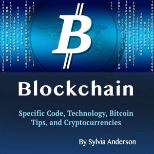 Blockchain: Specific Code, Technology, Bitcoin Tips, and Cryptocurrencies, Sylvia Anderson