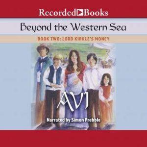 Beyond the Western Sea: Book Two: Lord Kirkle's Money, Avi