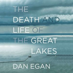 The Death and Life of the Great Lakes, Dan Egan