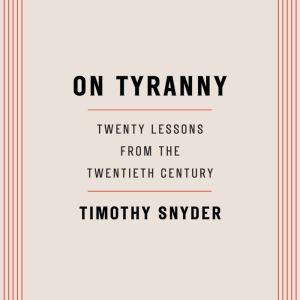 On Tyranny Twenty Lessons from the Twentieth Century, Timothy Snyder