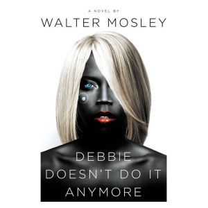 Debbie Doesn't Do It Anymore, Walter Mosley