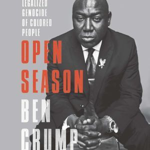 Open Season Legalized Genocide of Colored People, Ben Crump