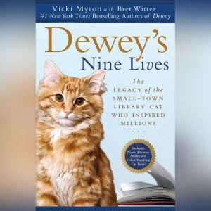 Dewey's Nine Lives: The Magic of a Small-town Library Cat Who Touched Millions, Vicki Myron