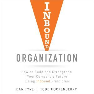 Inbound Organization How to Build and Strengthen Your Company's Future Using Inbound Principles, Todd Hockenberry