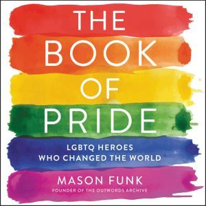The Book of Pride LGBTQ Heroes Who Changed the World, Mason Funk