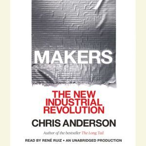 Makers: The New Industrial Revolution, Chris Anderson