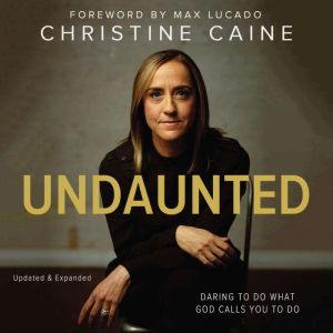 Undaunted: Daring to do what God calls you to do, Christine Caine