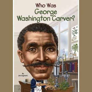 Who Was George Washington Carver?, Jim Gigliotti