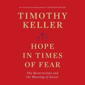 Hope in Times of Fear: The Resurrection and the Meaning of Easter, Timothy Keller