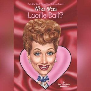 Who Was Lucille Ball?, Pamela D. Pollack