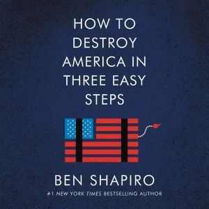 How to Destroy America in Three Easy Steps, Ben Shapiro