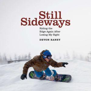Still Sideways: Riding the Edge Again after Losing My Sight, Devon Raney
