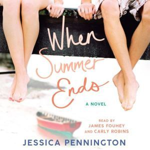 When Summer Ends: A Novel, Jessica Pennington