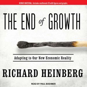 The End of Growth: Adapting to Our New Economic Reality, Richard Heinberg