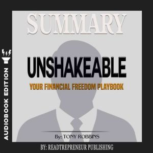 Summary of Unshakeable: Your Financial Freedom Playbook by Tony Robbins, Readtrepreneur Publishing