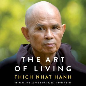 The Art of Living Peace and Freedom in the Here and Now, Thich Nhat Hanh