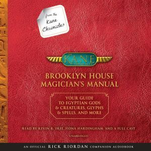 From the Kane Chronicles: Brooklyn House Magician's Manual (An Official Rick Riordan Companion Book) Your Guide to Egyptian Gods & Creatures, Glyphs & Spells, & More, Rick Riordan