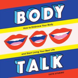 Body Talk: How to Embrace Your Body and Start Living Your Best Life, Katie Sturino
